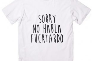 Sorry No Habla Fucktardo Customized Shirts Custom Shirts No Minim