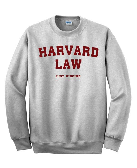 Sweatshirt / Harvard law just kidding / Crewneck sweatshirt funny .