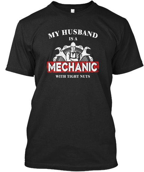Mechanic Shirts Eu 021 - my husband is a mechanic with tight nuts .